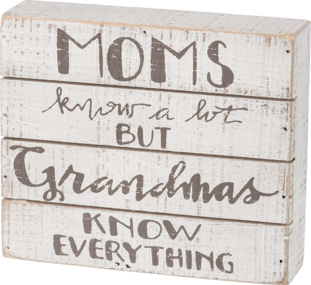 """Primitives by Kathy Box Sign — Moms know a lot but Grandmas know Everything — 7"""" x 6"""""""