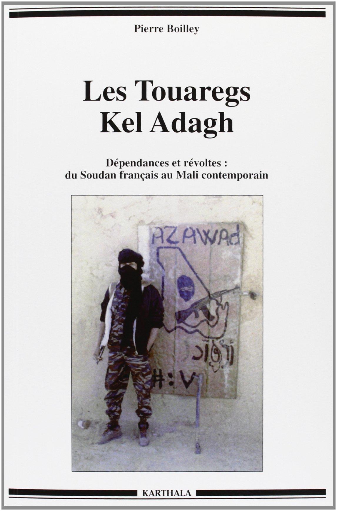 Touaregs Kel Adagh. Dependances et Revoltes : du Soudan Franais au ...