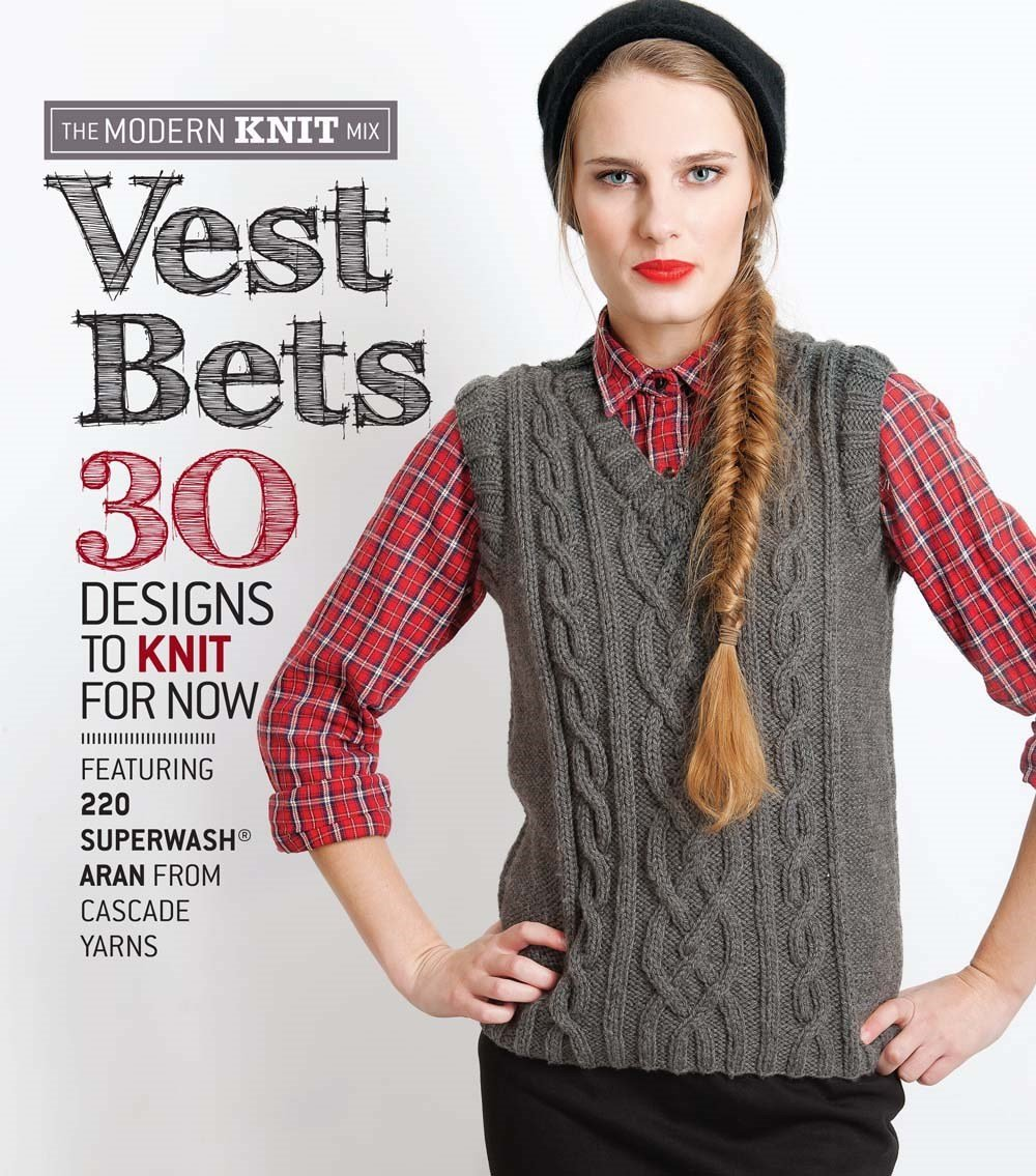 Read Online Vest Bets: 30 Designs to Knit for Now Featuring 220 Superwash® Aran from Cascade Yarns (The Modern Knit Mix) pdf epub