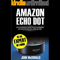 Amazon Echo Dot (2nd Generation): 2018 Updated Beginners User Guide, Smart Home, Alexa Echo, Echo dot Manual, Newbie to Expert in 1 hour