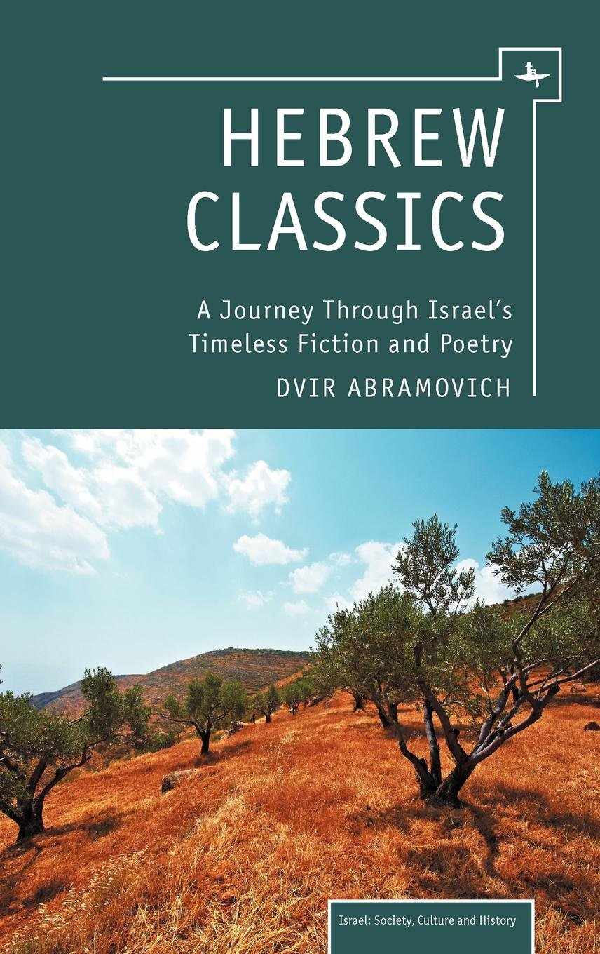 Hebrew Classics: A Journey Through Israel's Timeless Fiction and Poetry (Israel: Society, Culture, and History) pdf