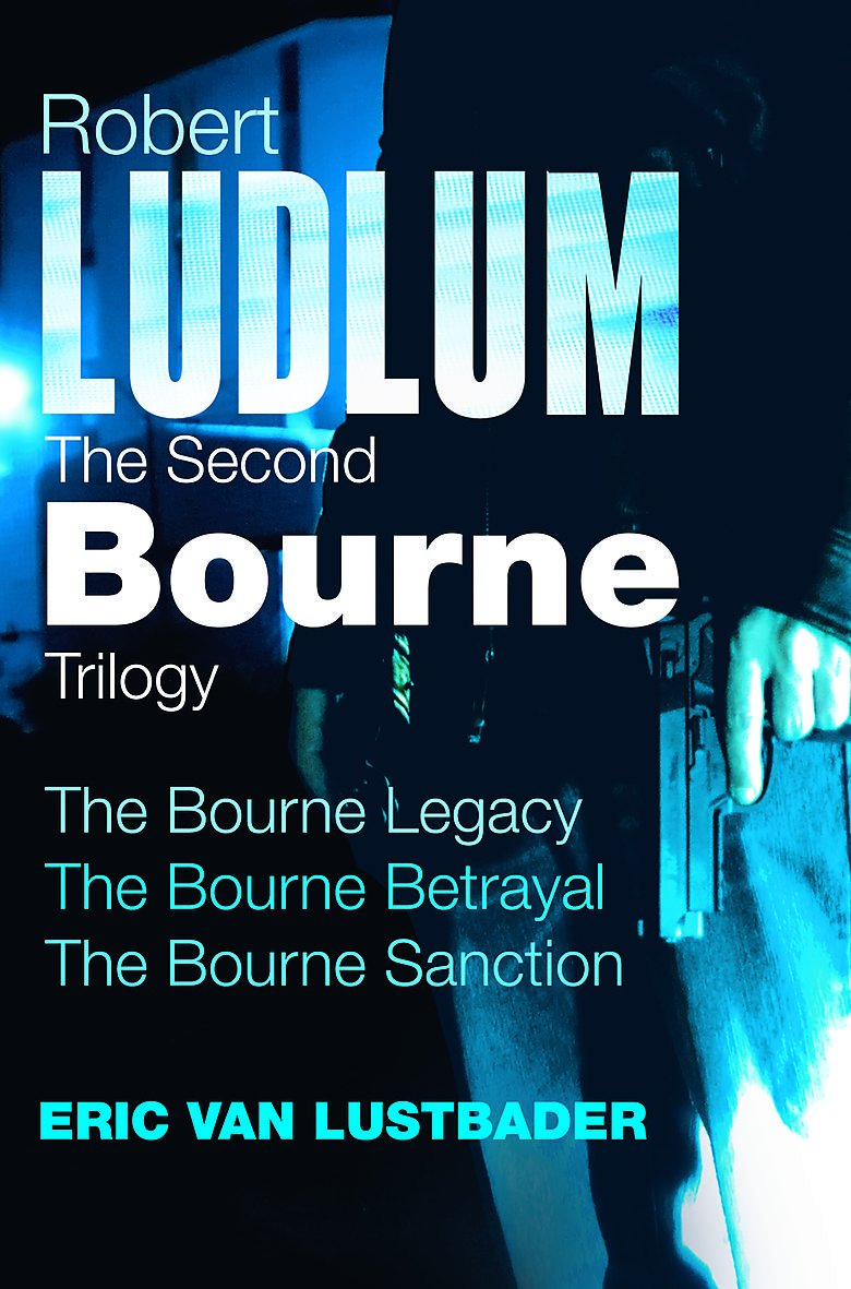 Read Online Robert Ludlum: The Second Bourne Trilogy: The Bourne Legacy, the Bourne Betrayal, the Bourne Sanction ebook
