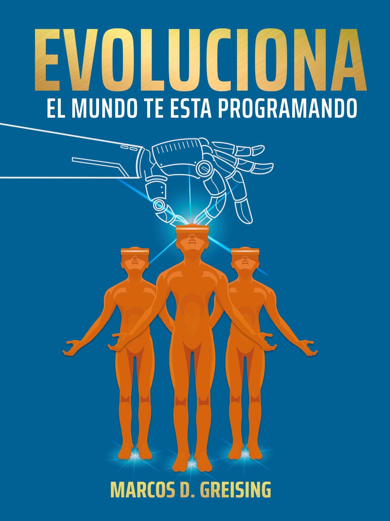 EVOLUCIONA: EL MUNDO TE ESTA PROGRAMANDO por Marcos Greising