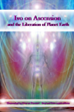 Ivo on Ascension and the Liberation of Planet Earth