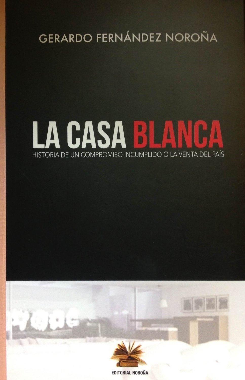 LA CASA BLANCA: HISTORIA DE UN COMPROMISO INCUMPLIDO O LA VENTA DEL PAIS  ...: Gerardo Fernández Noroña: Amazon.com.mx: Libros