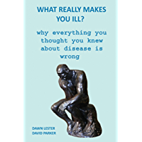 What Really Makes You Ill?: Why Everything You Thought You Knew About Disease Is Wrong