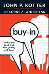 Buy-In: Saving Your Good Idea from Getting Shot Down Kindle Edition