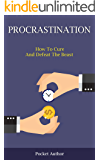 Procrastination: How To Cure And Defeat The Beast (Procrastination Cure, How To Overcome Bad Habits, Stop Laziness, Increase Productivity, Discipline, Success, Willpower)