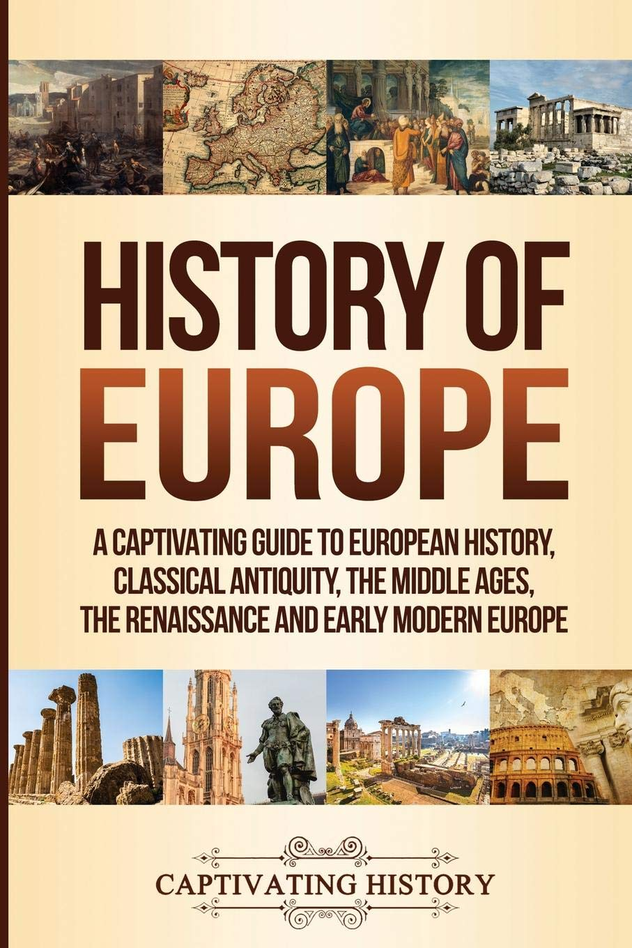 History Of Europe  A Captivating Guide To European History Classical Antiquity The Middle Ages The Renaissance And Early Modern Europe
