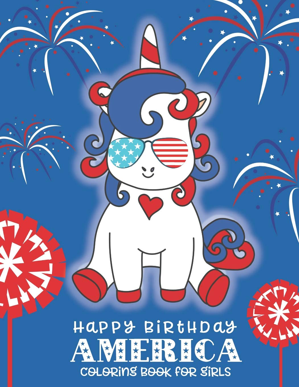 Happy Birthday America Coloring Book For Girls A 4th Of July Coloring Book For Girls Patriotic Coloring Books For Kids Creative Books Phosphenes Pink Crayon Coloring 9781073595259 Amazon Com Books