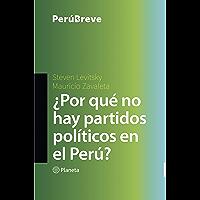 ¿Por qué no hay partidos políticos en el Perú? (Spanish Edition)