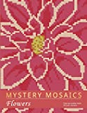 MYSTERY MOSAICS. FLOWERS: Color by number book, 3*3 mm. sections