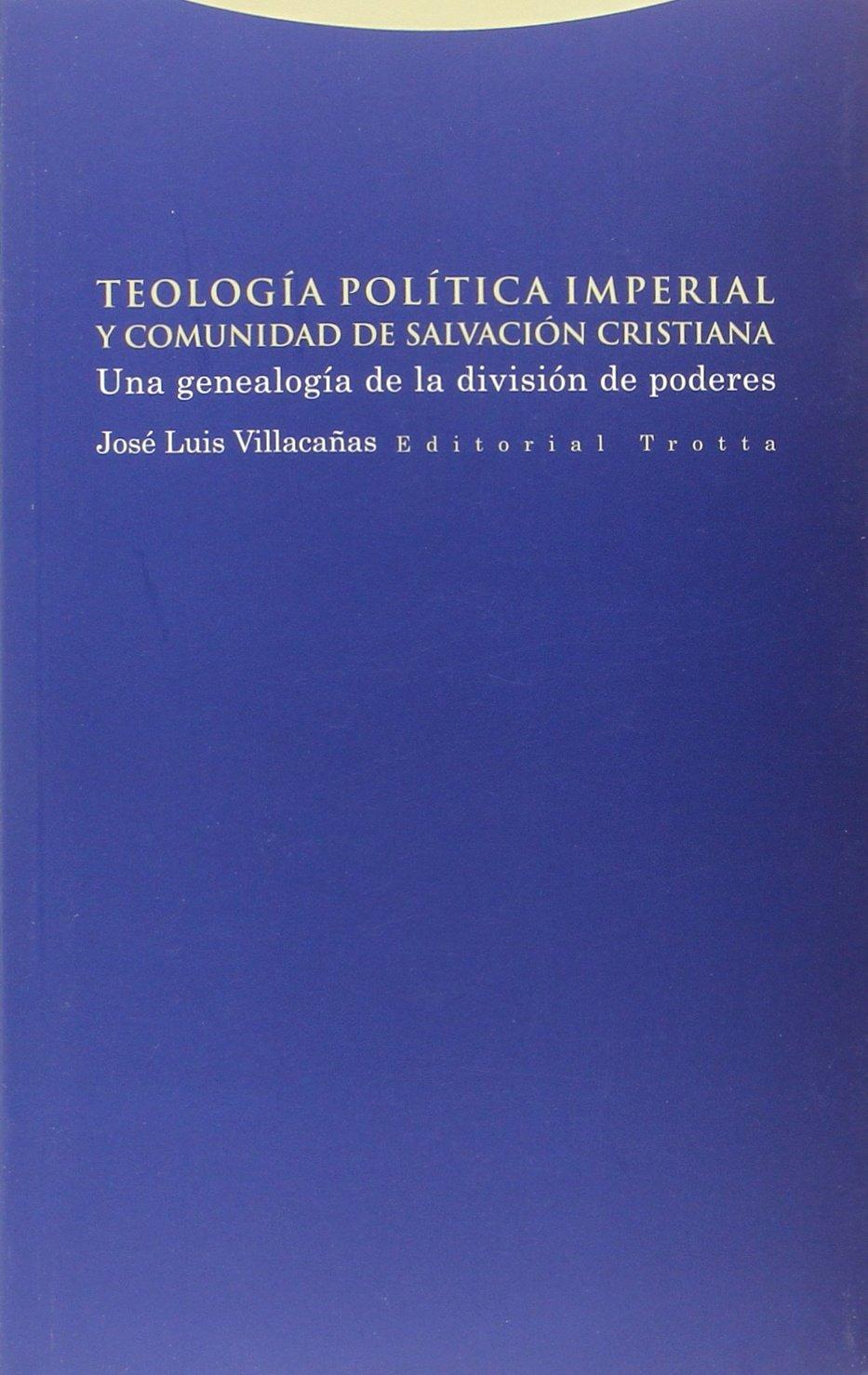 Teología política imperial y comunidad de salvación cristiana: Una  genealogía de la división de poderes Estructuras y procesos.