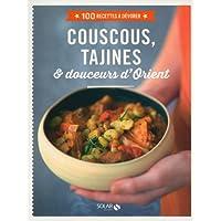 Couscous, tajines & douceurs d'Orient - 100 recettes à dévorer