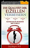 Die Qualität der Eizellen verbessern: Schwanger werden mit 35 plus (German Edition)