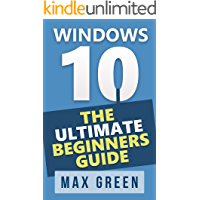 Windows 10: The Ultimate Beginners Guide (Book 1, Windows 10, Windows, Windows 10 Guide, Windows 10 Handbook, Windows Operating System, Windows 10 Manual)