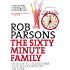 The Sixty Minute Family: An Hour to Transform Your Relationships - For Ever (Sixty-Minute)