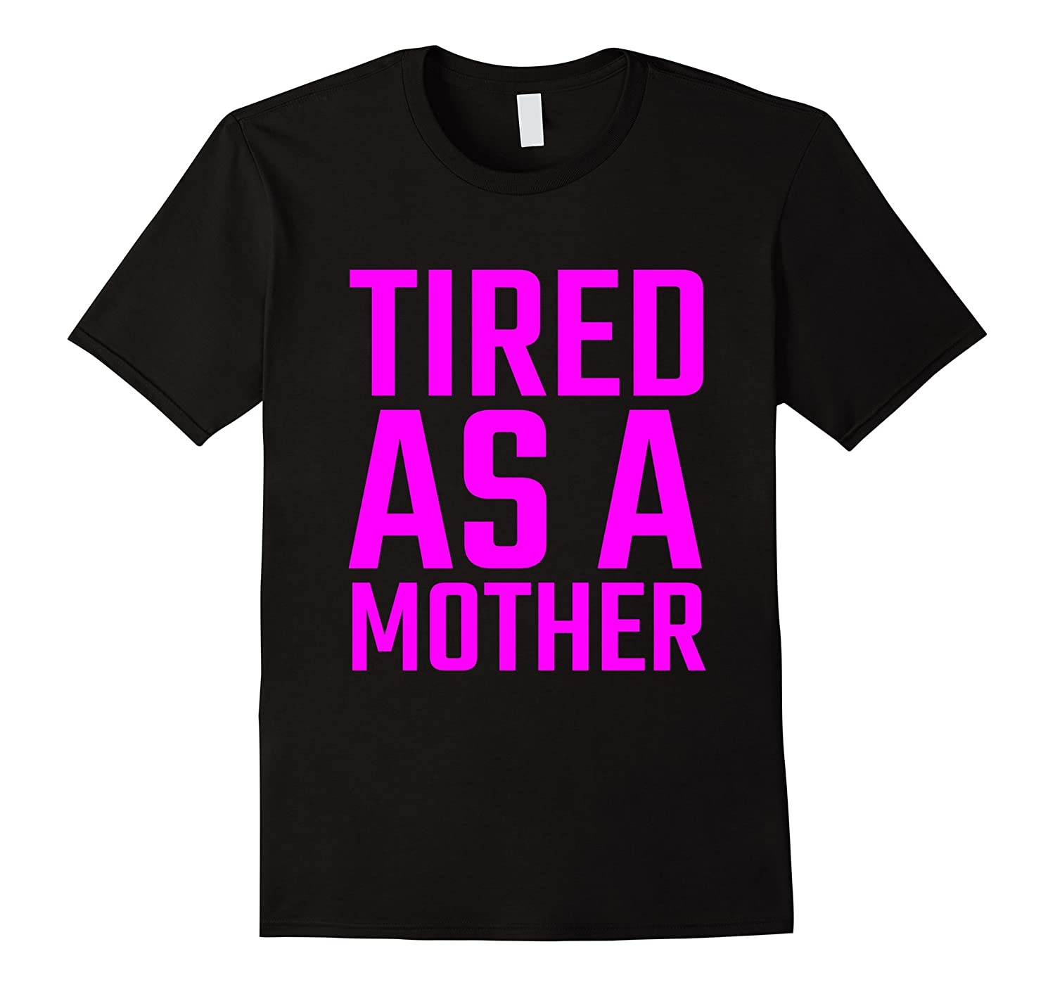 Official Tired As A Mother Shirt Loose Fit-Art