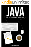 Java: The Beginners Guide for every non-programmer which will attend you through your learning process (Java 8, Java, for Beginners, programming, java 7, coding, Apps Book 1) (English Edition)