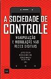 A sociedade de controle: Manipulação e modulação nas redes digitais