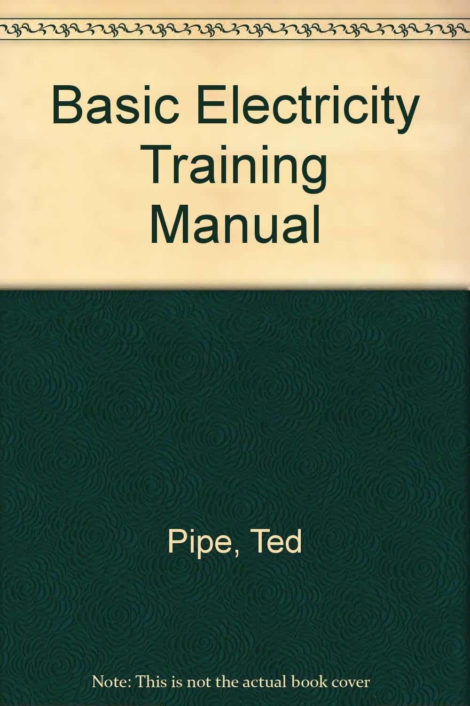 Basic Electricity Training Manual: Ted Pipe: 9780672209567: Amazon.com:  Books