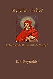 St. John Fisher: Reformer, Humanist, Martyr