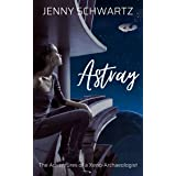Astray (The Adventures of a Xeno-Archaeologist Book 1)