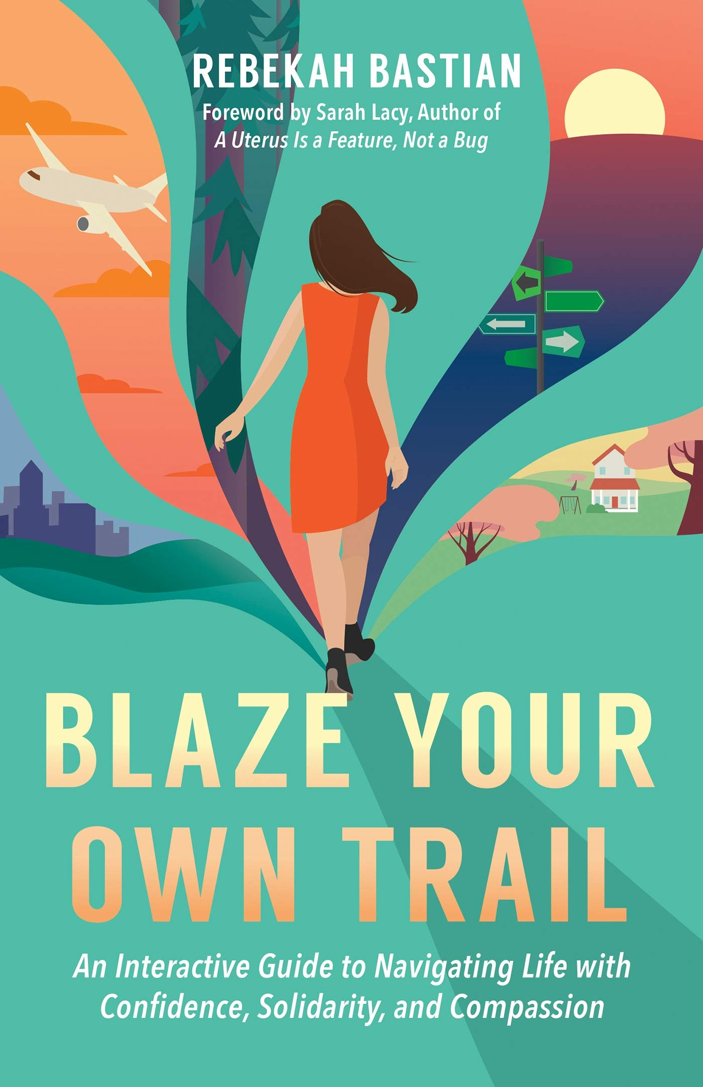 Blaze Your Own Trail An Interactive Guide To Navigating Life With Confidence Solidarity And Compassion Bastian Rebekah Lacy Sarah 9781523087952 Amazon Com Books