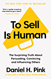 To Sell is Human: The Surprising Truth About Persuading, Convincing, and Influencing Others