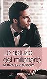 Le astuzie del milionario: Fidanzamento a contratto   Nel letto dell'erede