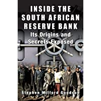 Inside the South African Reserve Bank: It's Origins and Secrets Exposed