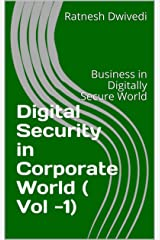 Digital Security in Corporate World ( Vol -1): Business in Digitally Secure World Kindle Edition