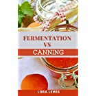 Fermentation Vs Canning: Knowing Which Option to Choose Plus How to Pickle, Ferment and Can Foods for A Healthy Lifestyle