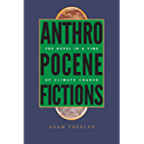 Anthropocene Fictions: The Novel in a Time of Climate Change (Under the Sign of Nature)