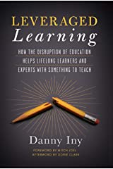 Leveraged Learning: How the Disruption of Education Helps Lifelong Learners, and Experts with Something to Teach Kindle Edition