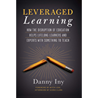 Leveraged Learning: How the Disruption of Education Helps Lifelong Learners, and Experts with Something to Teach
