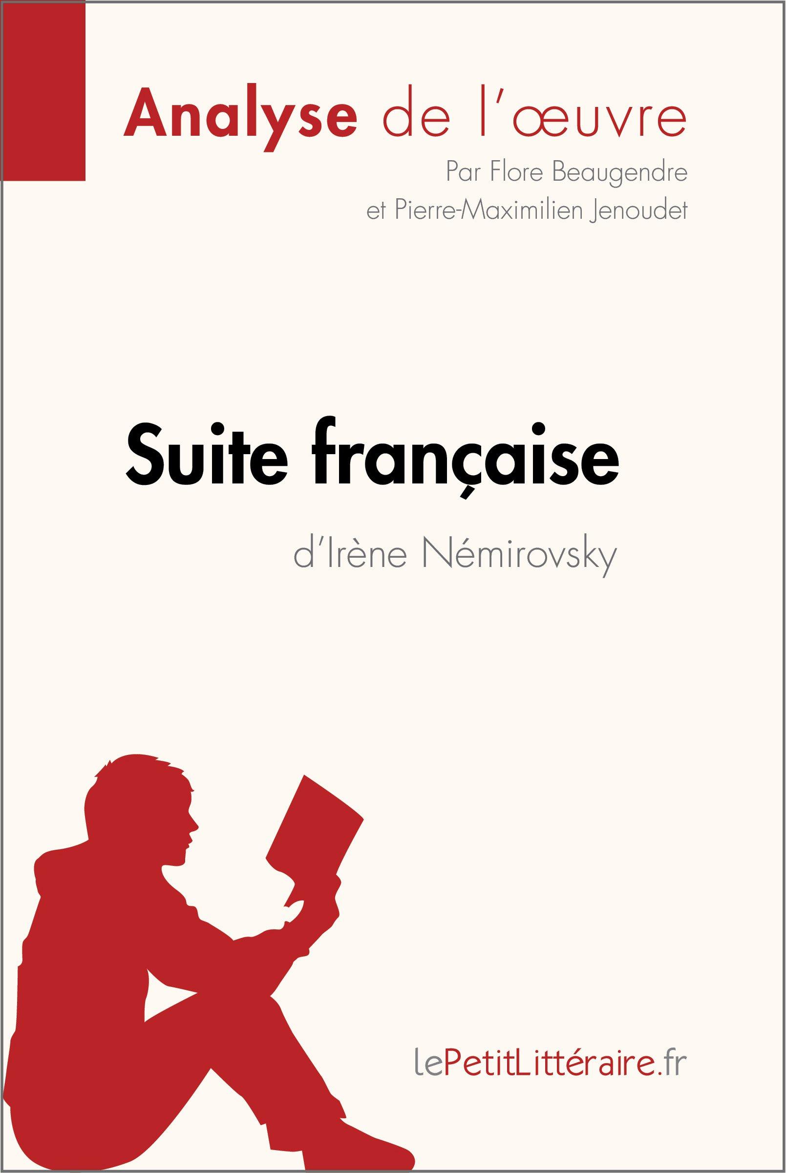 Suite française d'Irène Némirovsky (Analyse de l'oeuvre): Comprendre la littérature avec lePetitLittéraire.fr (Fiche de lecture) (French Edition)