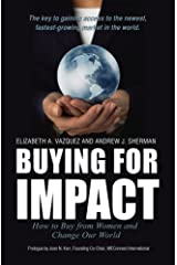 Buying For Impact: How to Buy From Women and Change Our World Kindle Edition