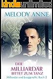 Der Milliardär bittet zum Tanz (Milliardär und Junggeselle, Buch 2): Milliardär und Junggeselle, Buch 2 (German Edition)