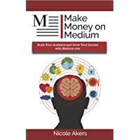 Make Money on Medium: Build Your Audience and Grow Your Income with Medium.com (English Edition)
