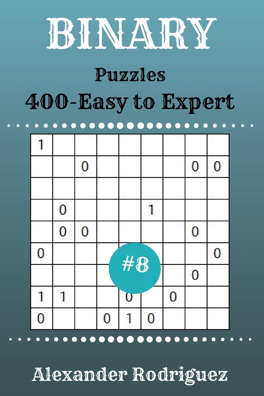 Read Online Binary Puzzles - 400 Easy to Expert 9x9 vol. 8 (Volume 8) ebook