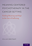 Meaning-Centered Psychotherapy in the Cancer Setting: Finding Meaning and Hope in the Face of Suffering