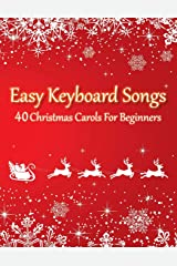 Easy Keyboard Songs - 40 Christmas Carols For Beginners: (version with letter notes) Paperback