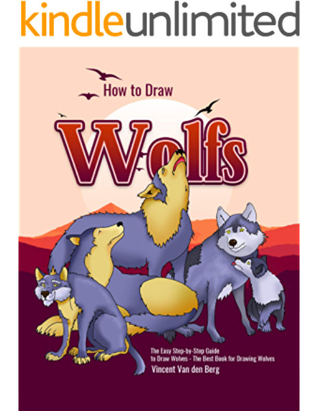 How To Draw Wolfs The Easy Step By Step Guide To Draw Wolves The Best Book For Drawing Wolves Kindle Edition By Van Den Berg Vincent Children Kindle Ebooks Amazon Com