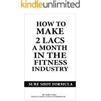 How to make 2 lacs a Month in the fitness industry - Sure shot formula : The most effective formula to make lacs every month in the fitness industry