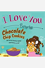 I Love You Better than Chocolate Chip Cookies Kindle Edition