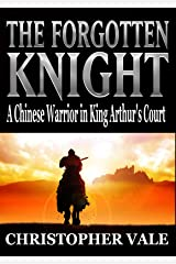 The Forgotten Knight: A Chinese Warrior in King Arthur's Court Kindle Edition
