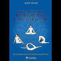 Os 32 asanas fundamentais e suas variações:: um guia ilustrado para os asanas mais úteis segundo as escrituras hindus.