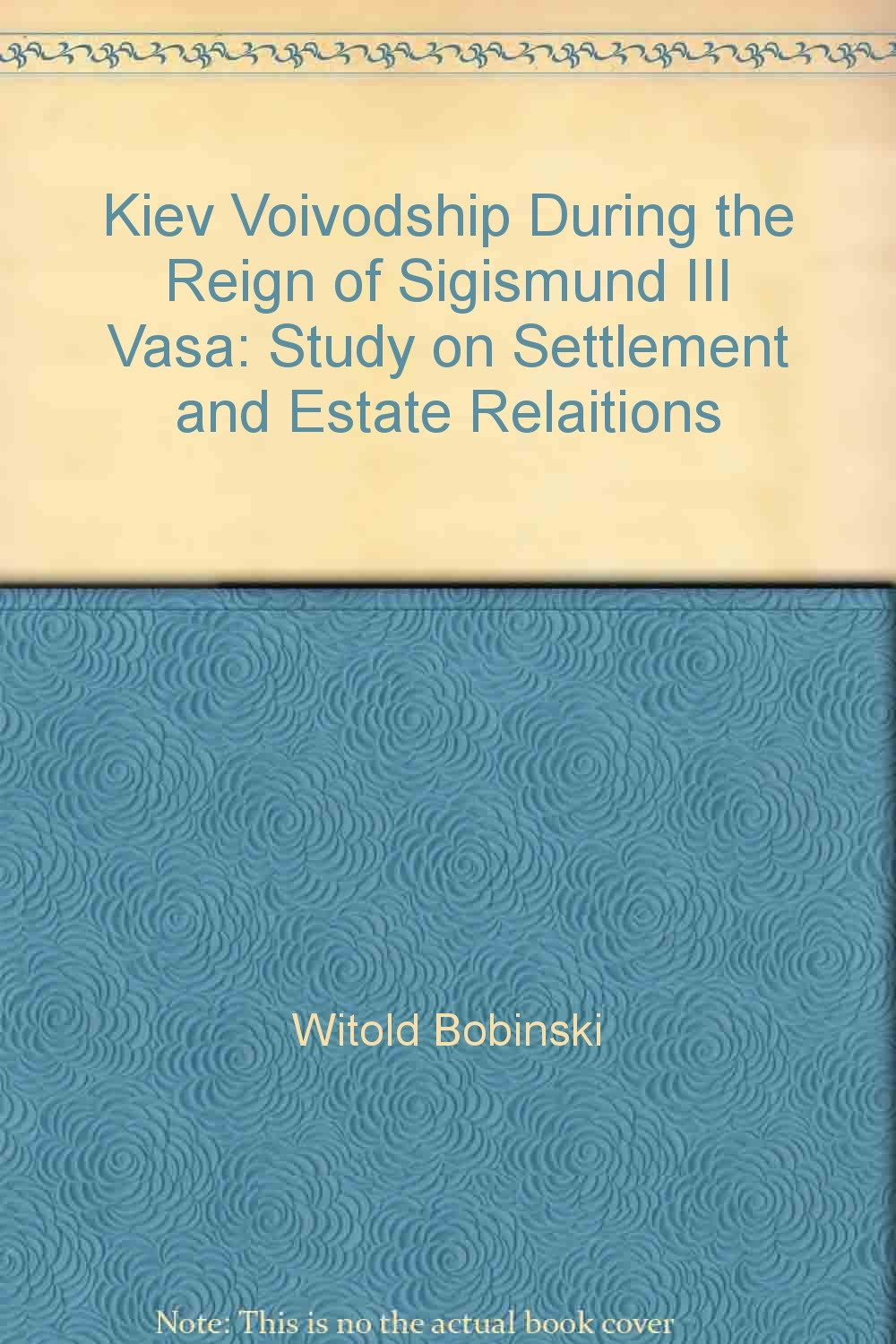 Read Online Kiev Voivodship During the Reign of Sigismund III Vasa: Study on Settlement and Estate Relaitions pdf epub