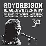 ROY ORBISON-BLACK WHITE NIGHT 30 (CD/BLURAY EDI